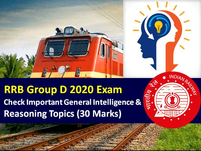 RRB Group D 2020 Exam Reasoning Preparation: Check Important General Intelligence & Reasoning Topics (30 Marks) to score high in RRB Group D Exam