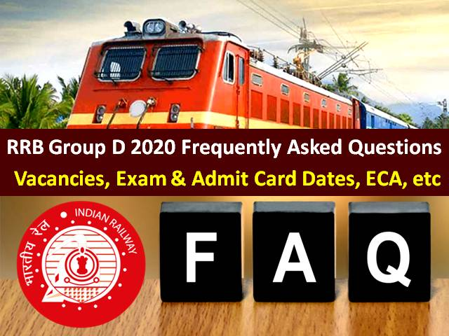 RRB Group D 2020 Exam/RRC 2020 Recruitment Update: Check Frequently Asked Questions (FAQs)-Vacancies, Exam Date, Admit Card, ECA, Eligibility, etc