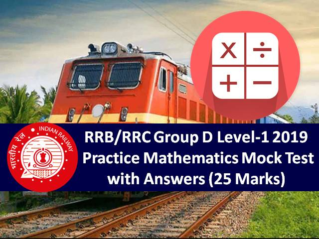 RRB/RRC Group D Level-1 2019: Practice Mathematics Mock Test with Answers (25 Marks)