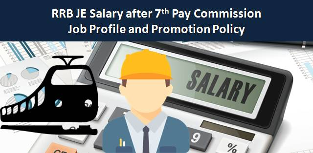 RRB JE Salary after 7th Pay Commission, Job Profile and Promotion Policy