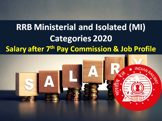 RRB (MI) Ministerial and Isolated Categories 2020: Check Salary after 7th Pay Commission & Job Profile