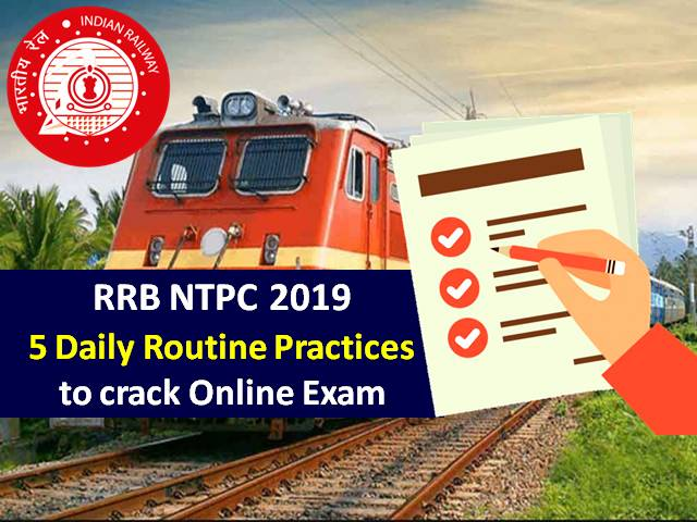 RRB NTPC 2019: 5 Daily Routine Practices to crack online Exam
