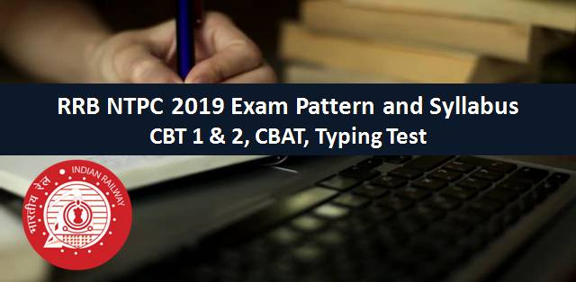 RRB NTPC Syllabus and Exam Pattern 2019 – CBT 1 & 2, CBAT, Typing