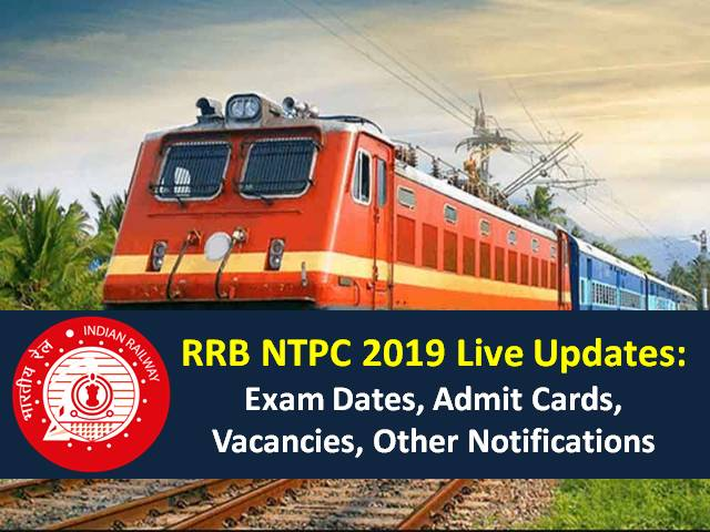 RRB NTPC 2019 Live Updates: Exam Dates, Admit Cards, Vacancies, Eligibility Criteria & Other Notifications