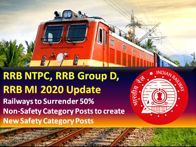 RRB NTPC 2020, RRB Group D 2020, RRB MI 2020 New Vacancies Update: Railways to Surrender 50% Non-Safety Posts to create New Safety Category Posts