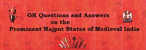 Gk Questions And Answers On The Prominent Rajput States Of
