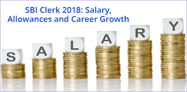 SBI Clerk Salary 2018: Allowances, Perks and Career Growth