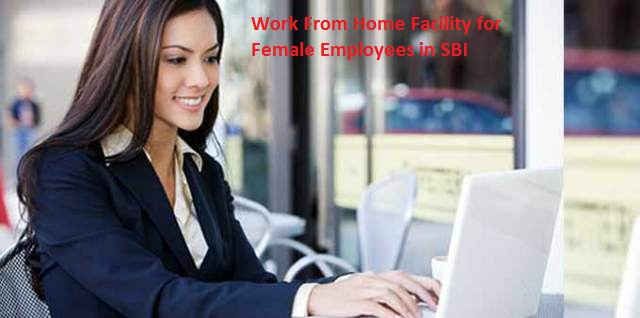 Work from home facility for SBI Female employees