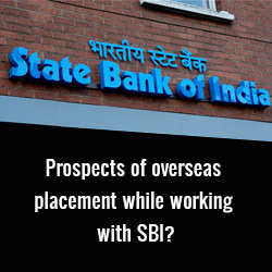What are the prospects of overseas placement while working with SBI?