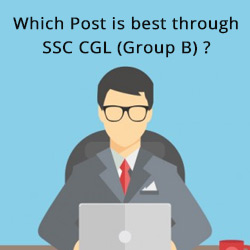 Which Post is best through SSC CGL Group B