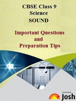 class 9 sound, class 9 science important questions and preparation tips, class 9 preparation tips