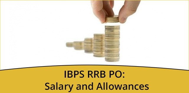 IBPS RRB PO: Salary and allowances