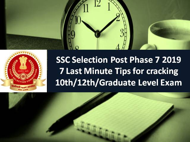 SSC Selection Post Phase 7 2019: 7 Last Minute Tips