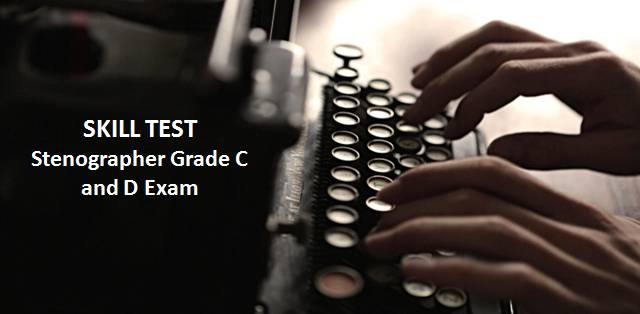 Skill Test for SSC Stenographer Grade C and D Exam
