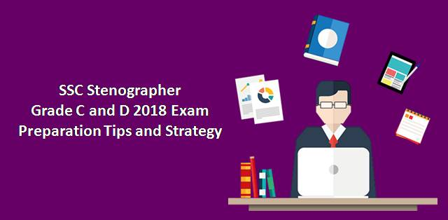 SSC Stenographer Grade C and D Exam Preparation Tips and Strategy