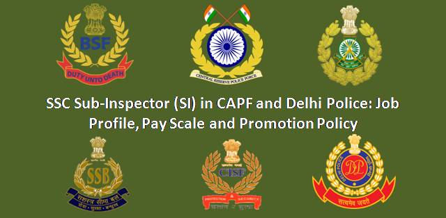Sub-Inspector in CAPF and Delhi Police: Job Profile, Payscale and Promotion Policy