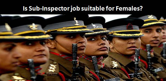 Is Sub Inspector job suitable for Females