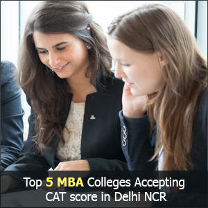 Top 5 MBA Colleges Accepting CAT score in Delhi NCR