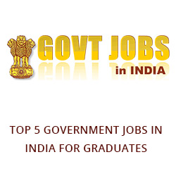 Top 5 Government Jobs in India for Graduates