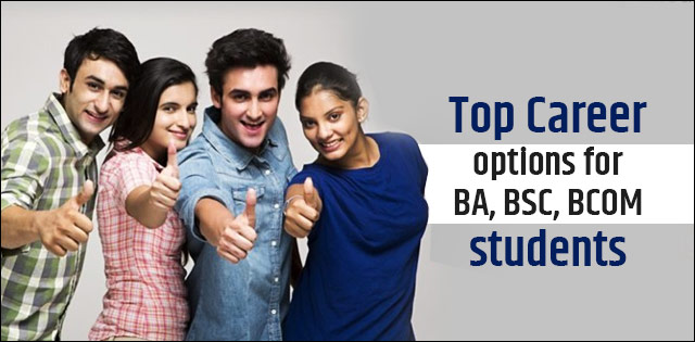 Top Career options for BA, BSC, BCOM students