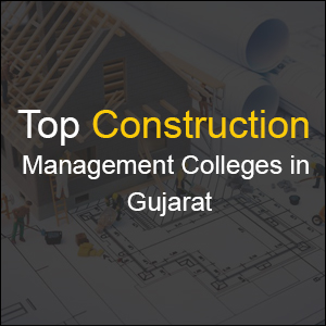 Top Construction Management Colleges in Gujarat