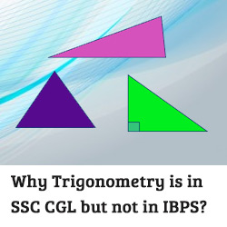 Why Trigonometry is in SSC CGL but not in IBPS?