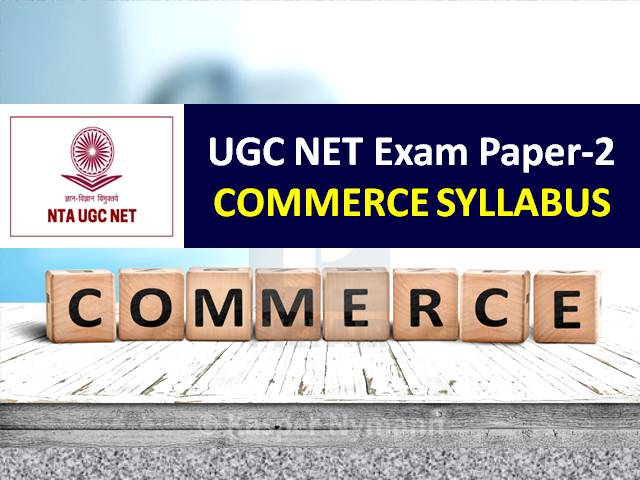 UGC NET Commerce Syllabus 2020: Check Paper-2 Chapter-wise Detailed Syllabus with Latest UGC NET 2020 Exam Pattern