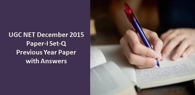 UGC NET December 2015 Paper-I Set-Q Previous Year Paper with Answers