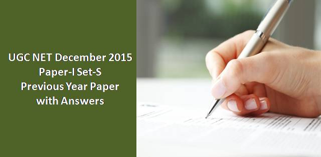 UGC NET December 2015 Paper-I Set-S Previous Year Paper with Answers