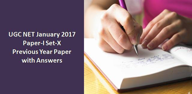 UGC NET January 2017 Paper-I Set-X Previous Year Paper with Answers