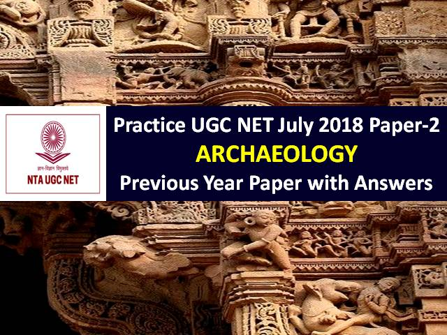 UGC NET Archaeology Previous Year Paper: Practice UGC NET July 2018 Paper-2 with Answer Keys