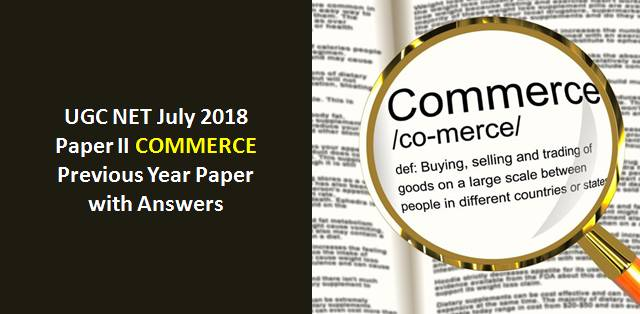 Practice UGC NET July 2018 Paper-II Commerce Previous Year Paper
