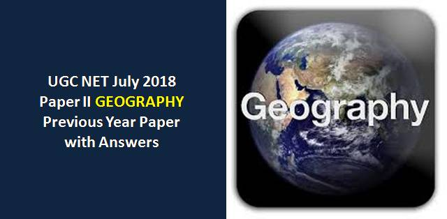 UGC NET July 2018 Paper-II Geography Previous Year Paper with Answers