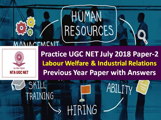 UGC NET Labour Welfare & Industrial Relations Previous Year Paper: Practice UGC NET July 2018 Paper-2 with Answer Keys