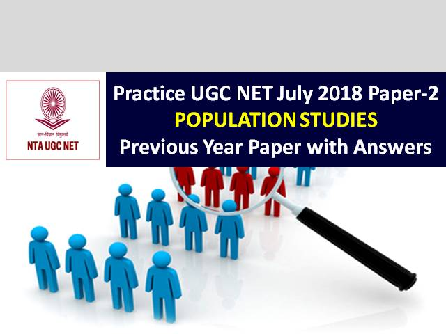 UGC NET Population Studies Previous Year Paper: Practice UGC NET July 2018 Paper-2 with Answer Keys