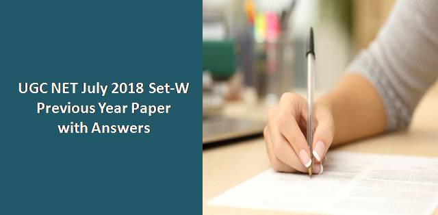 UGC NET July 2018 Paper-I Set-W Previous Year Paper with Answers