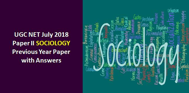UGC NET July 2018 Paper-II Sociology Previous Year Paper with Answers