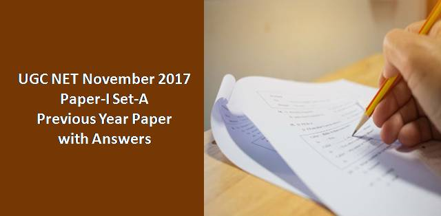UGC NET November 2017 Paper-I Set-A Previous Year Paper with Answers