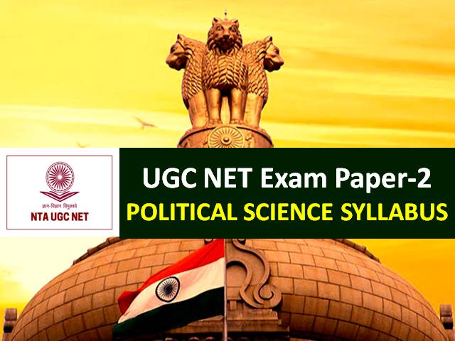 UGC NET Political Science 2020 Syllabus: Check Paper-2 Chapter-wise Detailed Syllabus with Latest UGC NET 2020 Exam Pattern