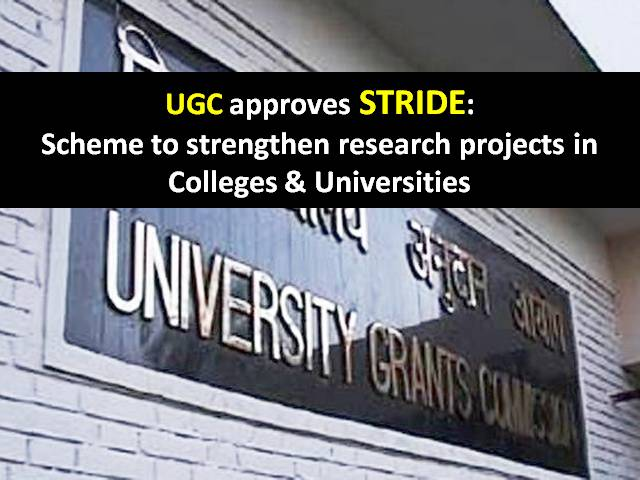 UGC approves STRIDE: Scheme to strengthen research projects in Colleges & Universities