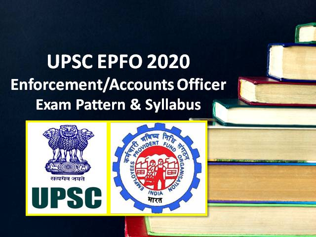 UPSC EPFO 2020: Syllabus & Exam Pattern (Recruitment Test/ Interview) for Enforcement & Accounts Officer Posts