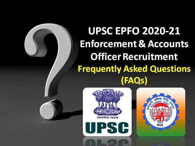 UPSC EPFO 2020-2021 Enforcement Officer (EO)/Accounts Officer (AO) Recruitment Exam FAQs: Check Frequently Asked Questions-Vacancies, Exam Dates, Salary, Other Notifications