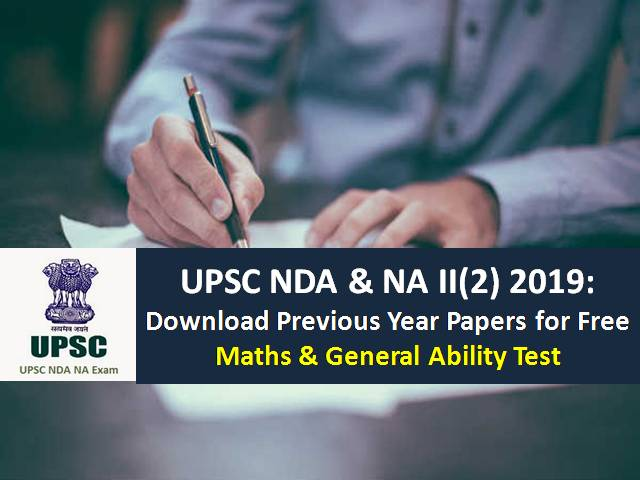 UPSC NDA & NA II(2) 2019: Download Previous Year Papers for Free of Maths & General Ability Test in PDF