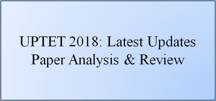 UPTET 2018: Question Paper Analysis, Review, Latest Updates
