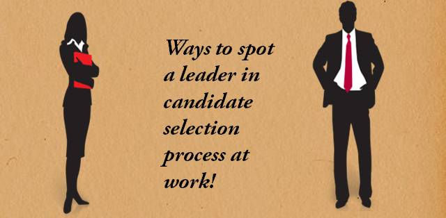 Tips to identify great leaders in the selection process at work