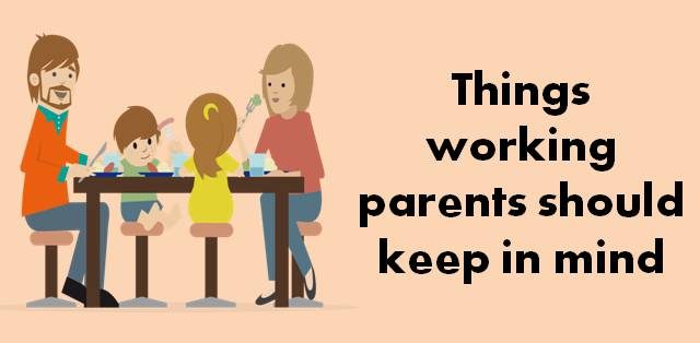 Things working parents should keep in mind