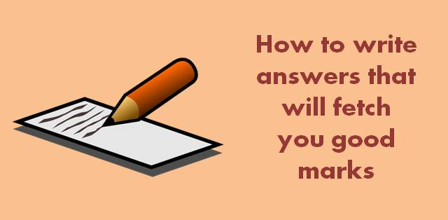 How to write answers that will fetch you good marks