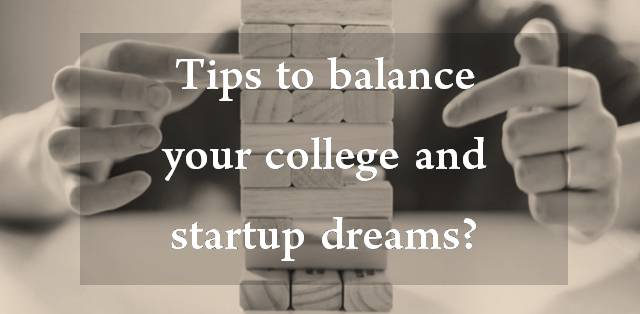 How to balance your startup dreams along with college?