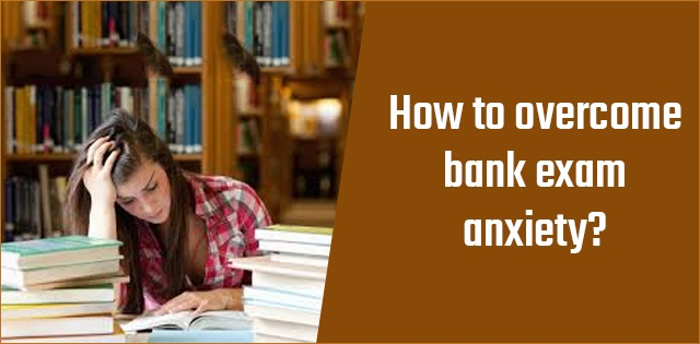 How to overcome bank exam anxiety
