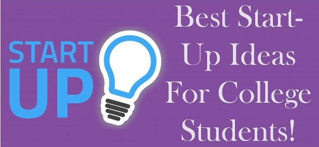 Best Start-Up Ideas For College Students